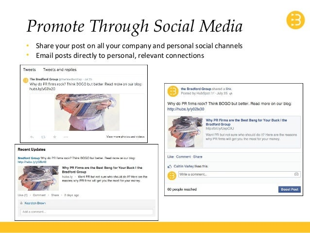 Promote Through Social Media  • Share your post on all your company and personal social channels  • Email posts directly t...