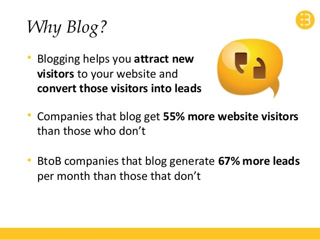 Why Blog?  • Blogging helps you attract new  visitors to your website and  convert those visitors into leads  • Companies ...