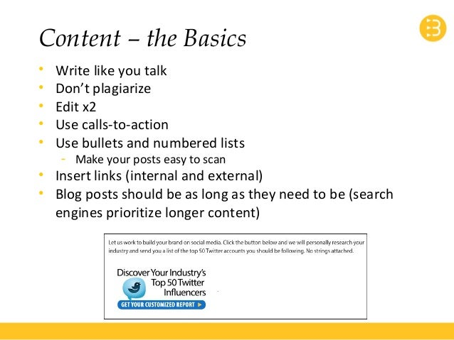 Content – the Basics  • Write like you talk  • Don't plagiarize  • Edit x2  • Use calls-to-action  • Use bullets and numbe...