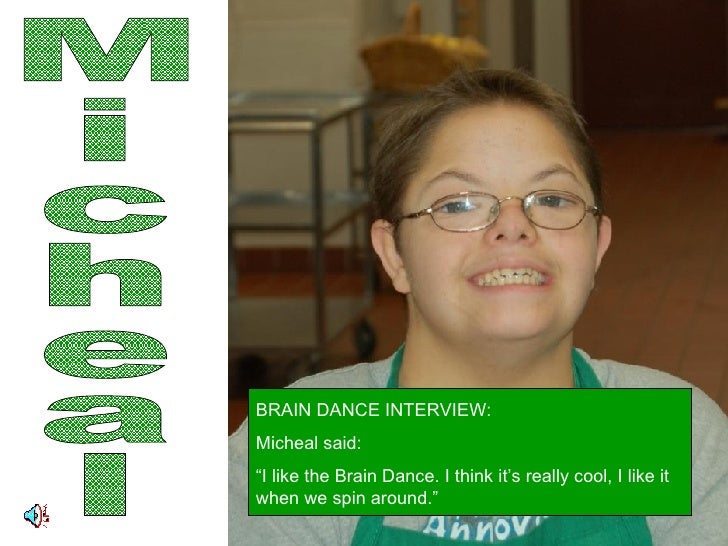 """Micheal BRAIN DANCE INTERVIEW: Micheal said: """" I like the Brain Dance. I think it's really cool, I like it when we spin ar..."""