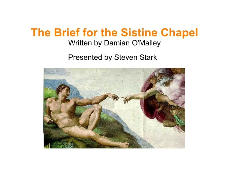 The Brief for the Sistine Chapel Written by Damian O'Malley Presented by Steven Stark
