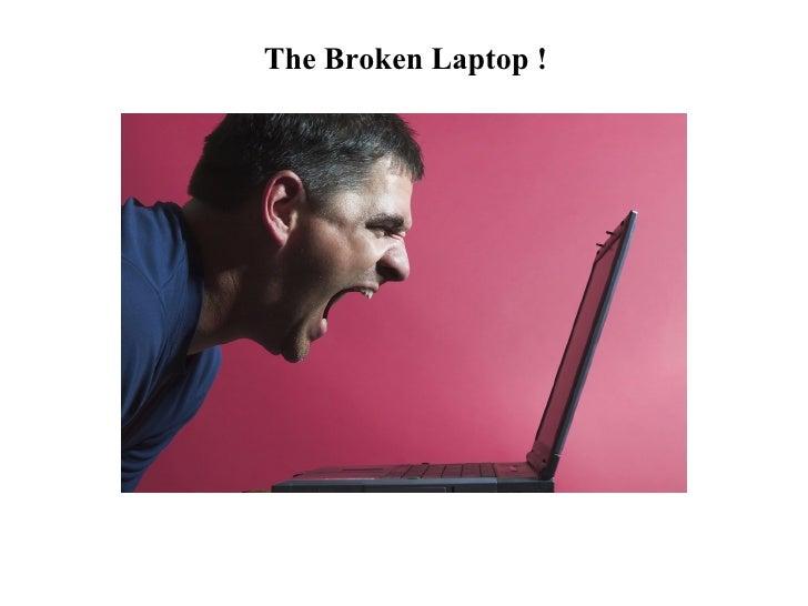 The Broken Laptop !