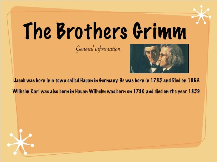 The Brothers Grimm                              General information   Jacob was born in a town called Hauan in Germany. He...