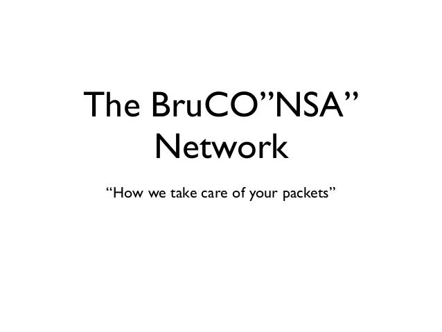 """The BruCO""""NSA"""" Network """"How we take care of your packets"""""""
