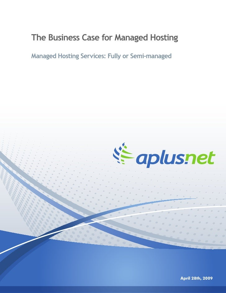 The Business Case for Managed Hosting  Managed Hosting Services: Fully or Semi-managed                                    ...