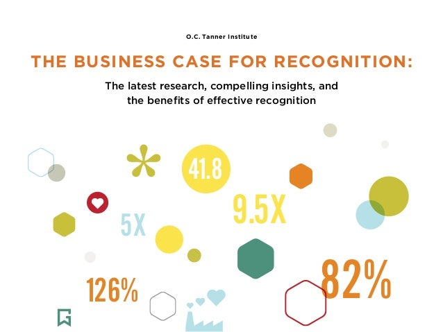 THE BUSINESS CASE FOR RECOGNITION: The latest research, compelling insights, and the benefits of effective recognition O.C...