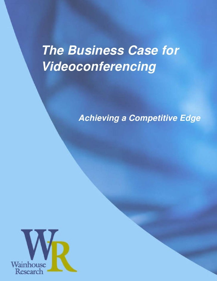 The Business Case for Videoconferencing        Achieving a Competitive Edge