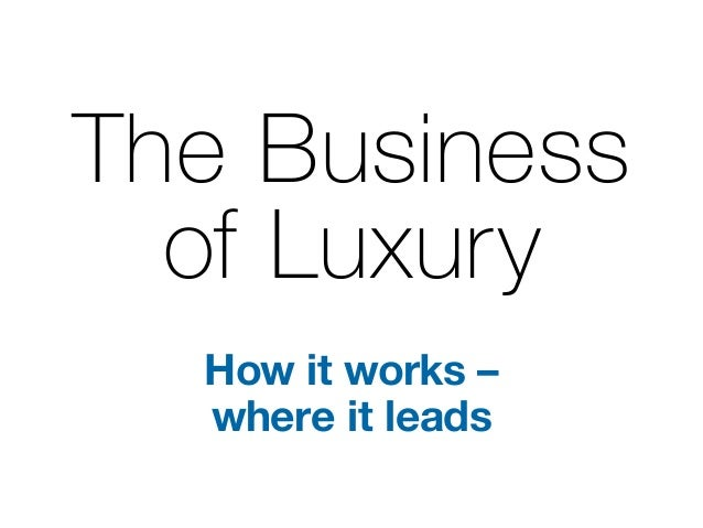 The Business of Luxury How it works – where it leads