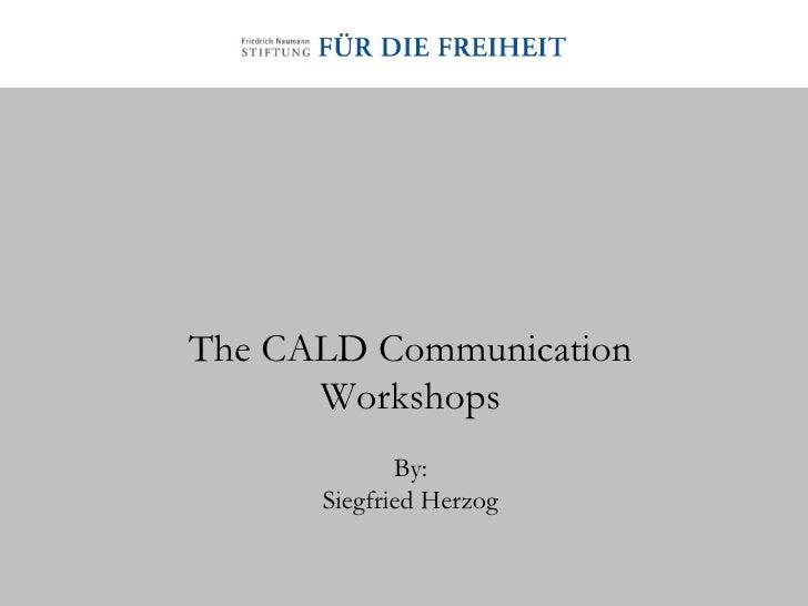 The CALD Communication Workshops By: Siegfried Herzog