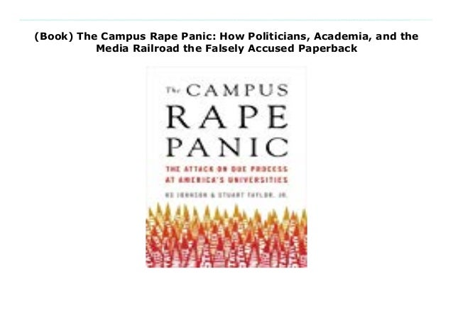 (Book) The Campus Rape Panic: How Politicians, Academia, and the Media Railroad the Falsely Accused Paperback Download Her...