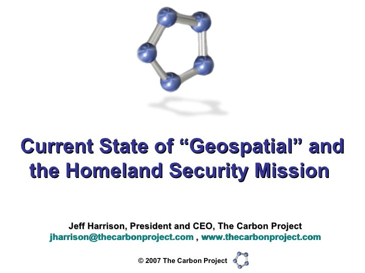 """Current State of """"Geospatial"""" and the Homeland Security Mission  Jeff Harrison, President and CEO, The Carbon Project [ema..."""