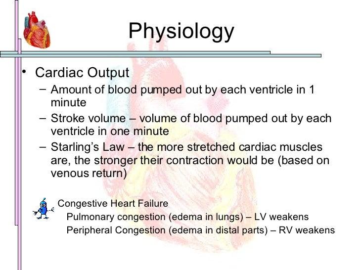 Physiology <ul><li>Cardiac Output </li></ul><ul><ul><li>Amount of blood pumped out by each ventricle in 1 minute </li></ul...