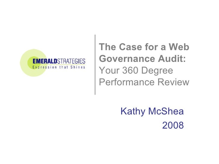 The Case for a Web Governance Audit:  Your 360 Degree  Performance Review Kathy McShea 2008