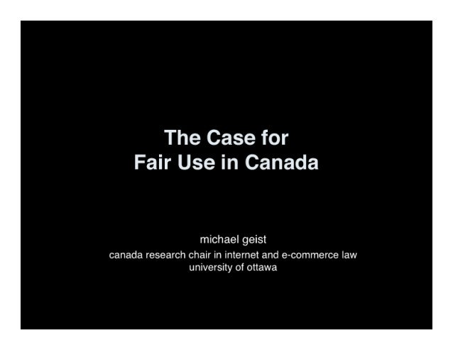 The Case for Fair Use in Canada  michael geist canada research chair in internet and e—commerce law university of ottawa