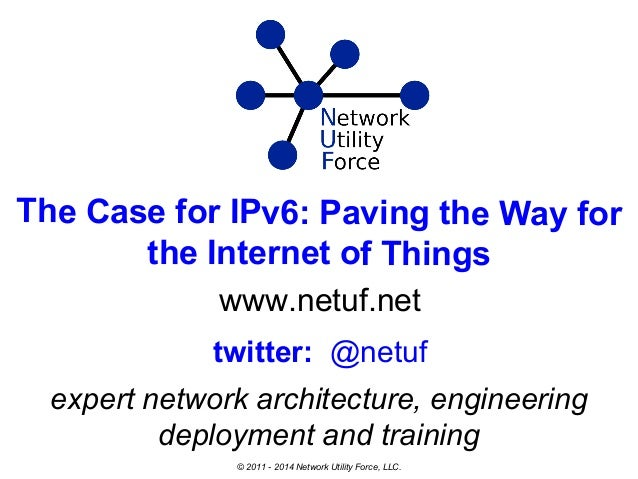 The Case for IPv6: Paving the Way for the Internet of Things www.netuf.net expert network architecture, engineering deploy...