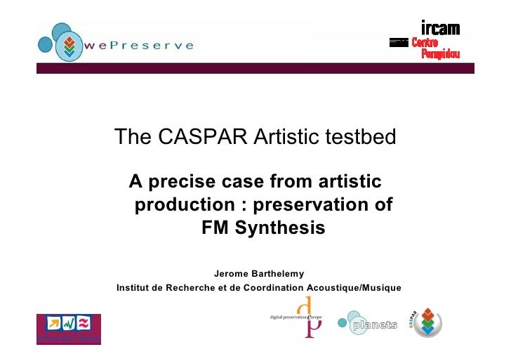 The CASPAR Artistic testbed    A precise case from artistic   production : preservation of           FM Synthesis         ...