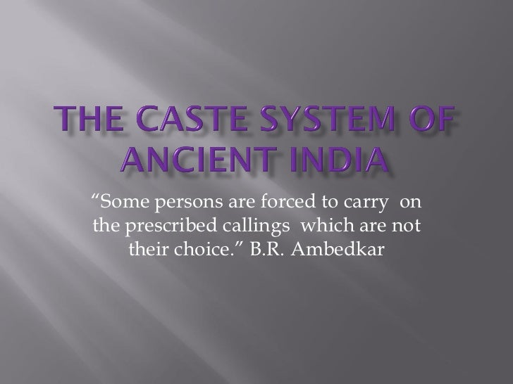 """Some persons are forced to carry on the prescribed callings which are not     their choice."" B.R. Ambedkar"