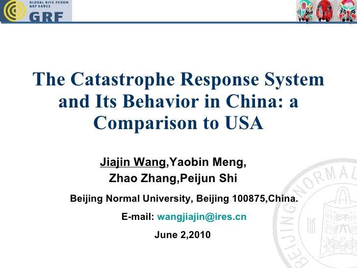 The Catastrophe Response System and Its Behavior in China: a Comparison to USA Jiajin Wang ,Yaobin Meng, Zhao Zhang,Peijun...