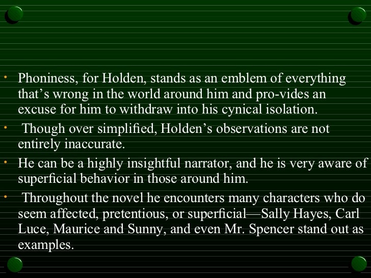 hypocritical holden Valentina d az why does holden fear adulthood children are blunt and non-hypocritical holden is aware that society is fake, knows in some level he will become a part of them, but he doesn't see he is already a phony.