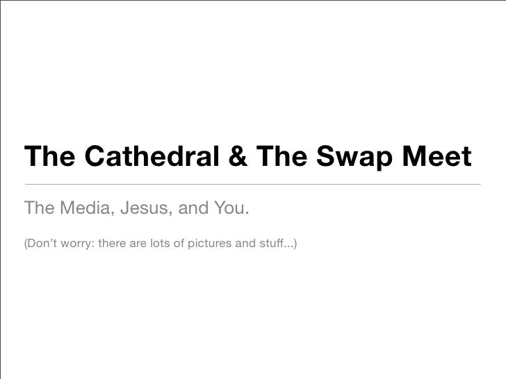 The Cathedral and the Swap Meet