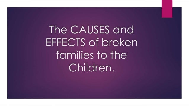essay on effect of broken homes on children Many people hope that once they leave home, they will leave their family and  childhood problems behind however, many find that they experience similar.