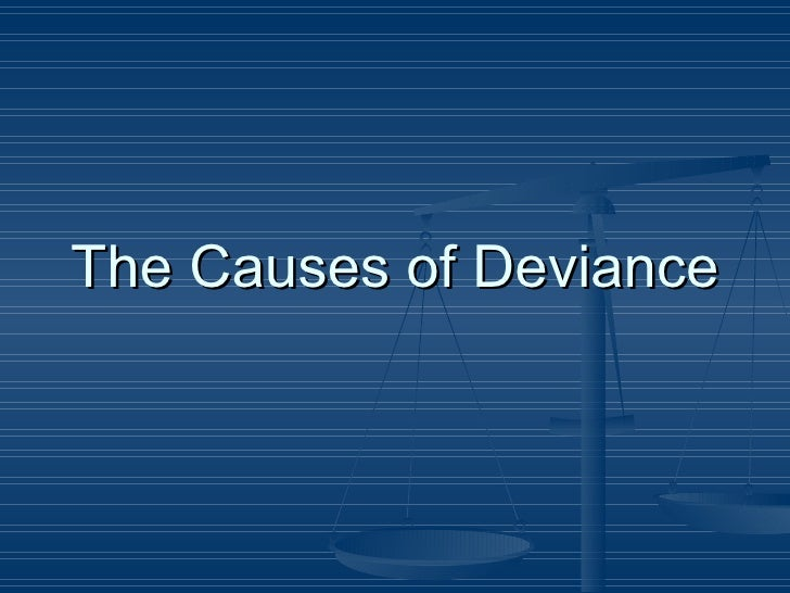 The Causes of Deviance