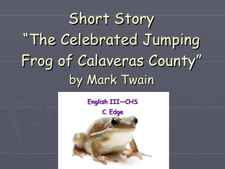 an analysis of the notorious jumping frog of calaveras county The whole point of the notorious jumping frog of calaveras county is to illuminate how exaggeration is a cornerstone of humor humorous american fiction during the period of the late 1800s in which twain was writing grew increasingly more dependent upon hyperbole.