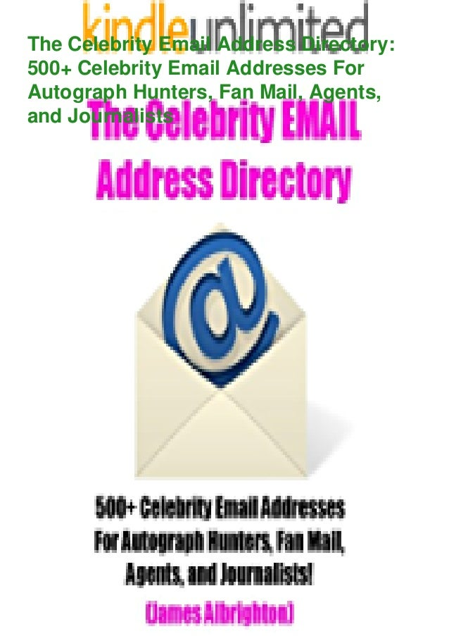 The Celebrity Email Address Directory: 500+ Celebrity Email Addresses For Autograph Hunters, Fan Mail, Agents, and Journal...