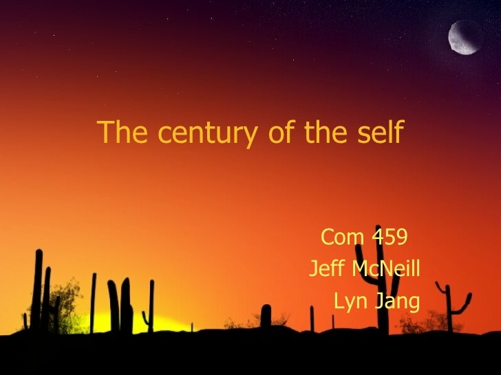 The century of the self Com 459 Jeff McNeill Lyn Jang