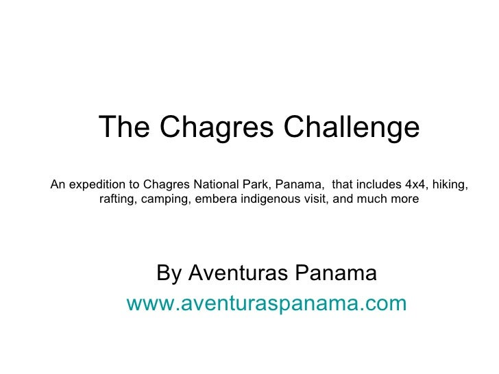 The Chagres Challenge An expedition to Chagres National Park, Panama,  that includes 4x4, hiking, rafting, camping, embera...