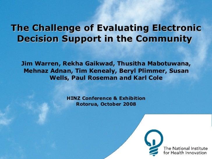 The Challenge of Evaluating Electronic Decision Support in the Community   Jim Warren, Rekha Gaikwad, Thusitha Mabotuwana,...