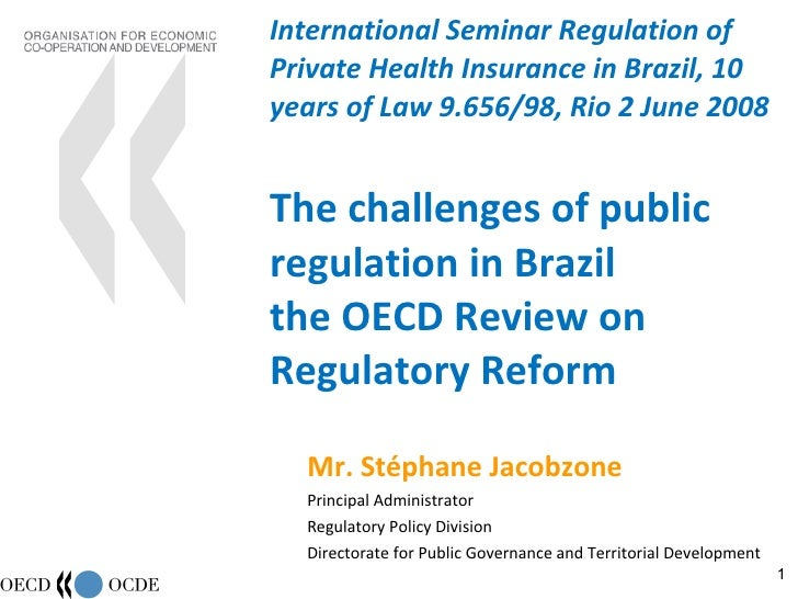 International Seminar Regulation of Private Health Insurance in Brazil, 10 years of Law 9.656/98, Rio 2 June 2008 The chal...