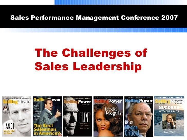 <ul><li>Sales Performance Management Conference 2007  </li></ul>The Challenges of  Sales Leadership