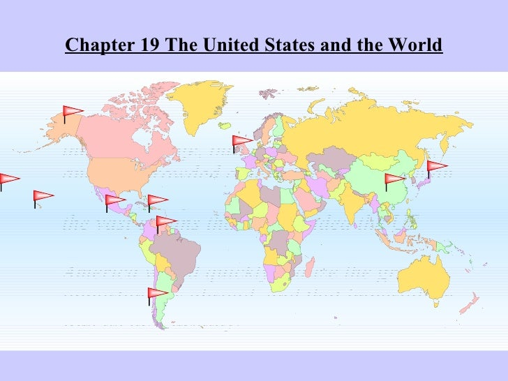 Chapter 19 The United States and the World <ul><li>The United States focused on itself throughout the Gilded Age, building...