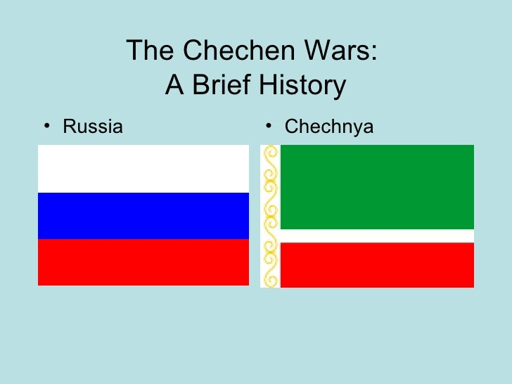 The Chechen Wars:  A Brief History <ul><li>Russia </li></ul><ul><li>Chechnya </li></ul>