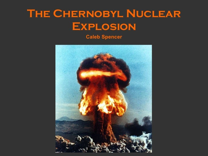 The Chernobyl Nuclear Explosion Caleb   Spencer