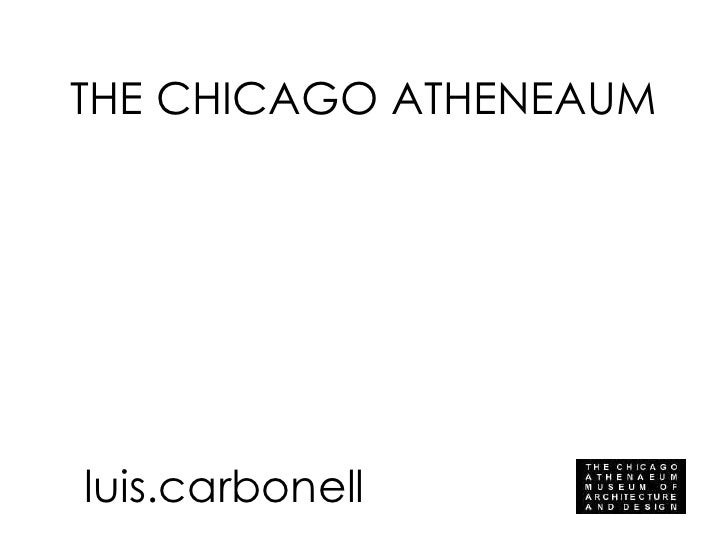 THE CHICAGO ATHENEAUM luis.carbonell