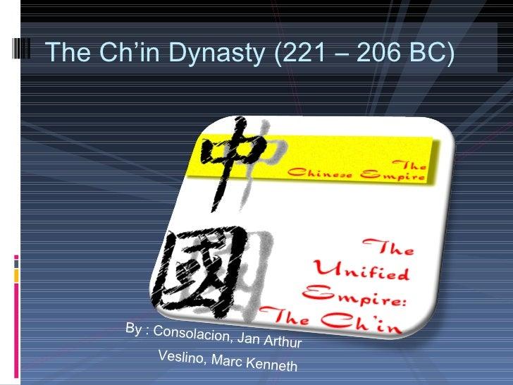<ul><li>By : Consolacion, Jan Arthur </li></ul><ul><li>Veslino, Marc Kenneth </li></ul>The Ch'in Dynasty (221 – 206 BC)