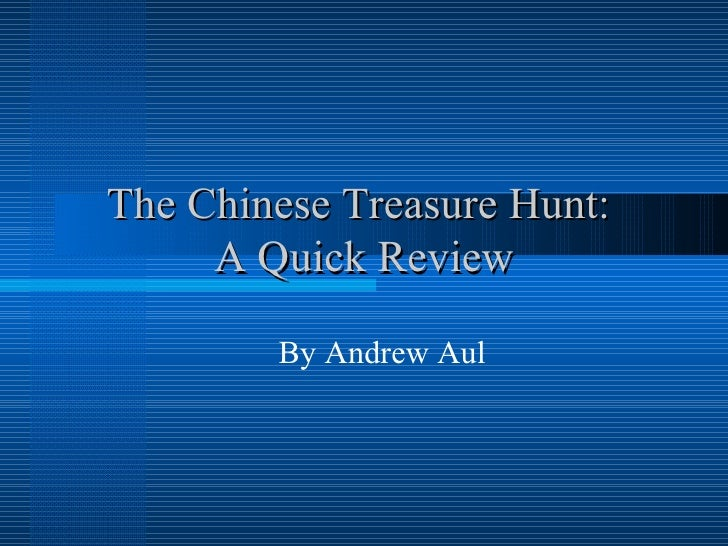 The Chinese Treasure Hunt:  A Quick Review By Andrew Aul