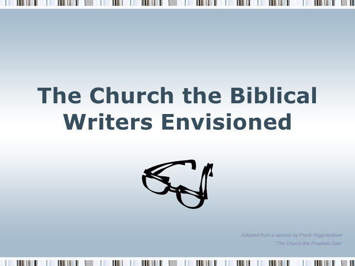 """The Church the Biblical Writers Envisioned Adapted from a sermon by Frank Higginbotham """" The Church the Prophets Saw"""""""
