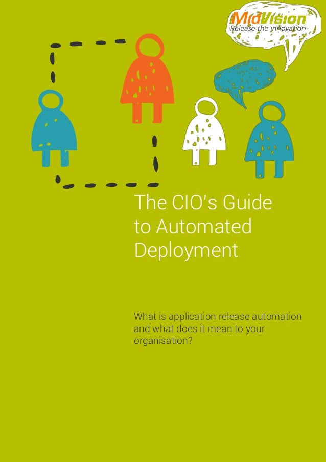 What is application release automation and what does it mean to your organisation? The CIO's Guide to Automated Deployment