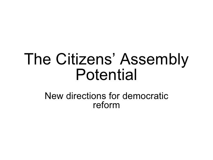 The Citizens' Assembly Potential New directions for democratic reform