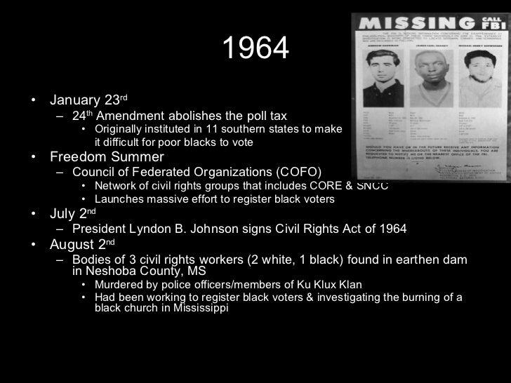 1964 <ul><li>January 23 rd </li></ul><ul><ul><li>24 th  Amendment abolishes the poll tax </li></ul></ul><ul><ul><ul><li>Or...