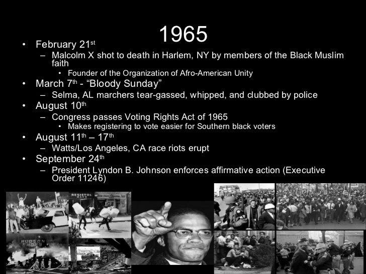 1965 <ul><li>February 21 st </li></ul><ul><ul><li>Malcolm X shot to death in Harlem, NY by members of the Black Muslim fai...