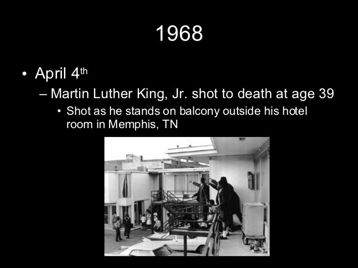 1968 <ul><li>April 4 th   </li></ul><ul><ul><li>Martin Luther King, Jr. shot to death at age 39 </li></ul></ul><ul><ul><ul...