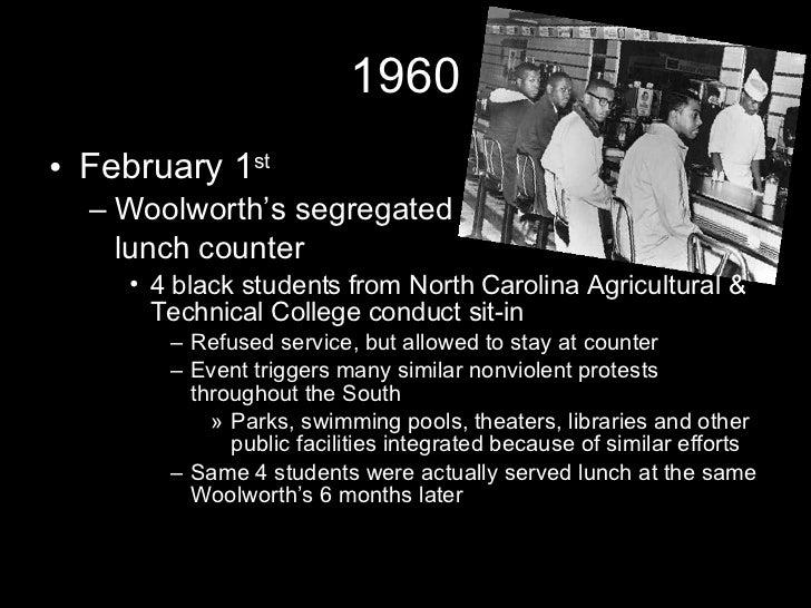 1960 <ul><li>February 1 st </li></ul><ul><ul><li>Woolworth's segregated  </li></ul></ul><ul><ul><li>lunch counter </li></u...