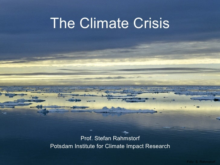 The Climate Crisis Prof. Stefan Rahmstorf Potsdam Institute for Climate Impact Research Foto: S. Rahmstorf