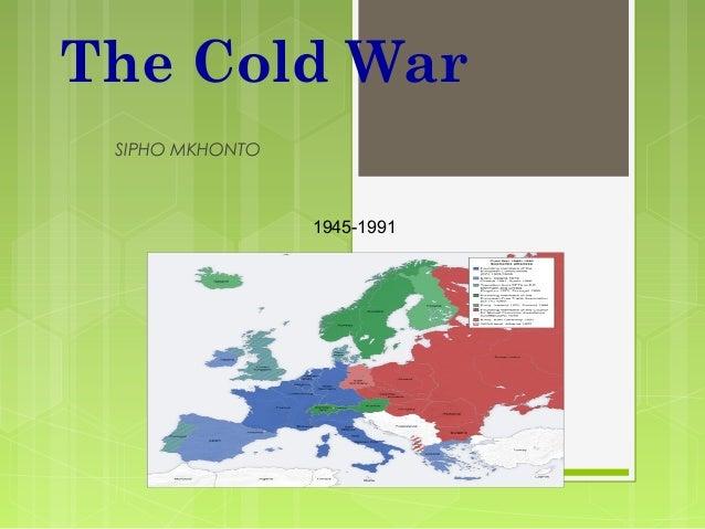 The Cold War SIPHO MKHONTO  1945-1991