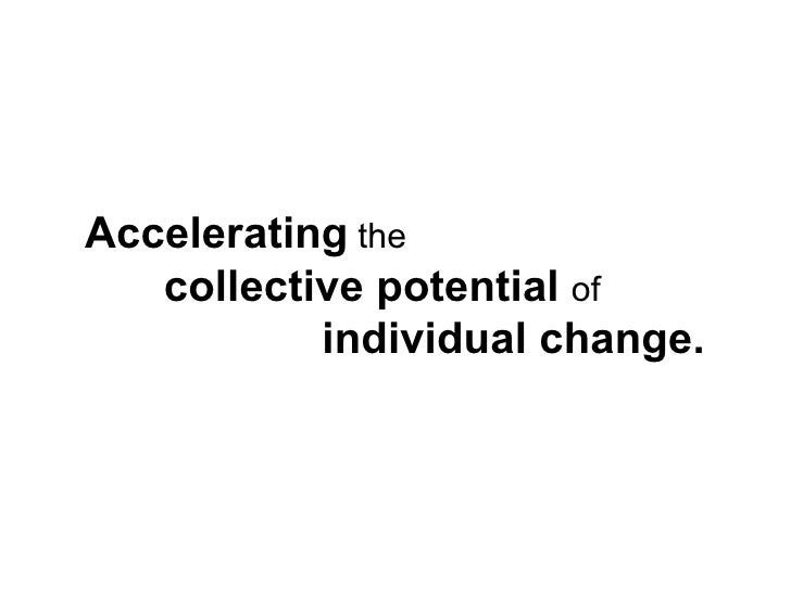 Accelerating  the  collective potential  of  individual change.