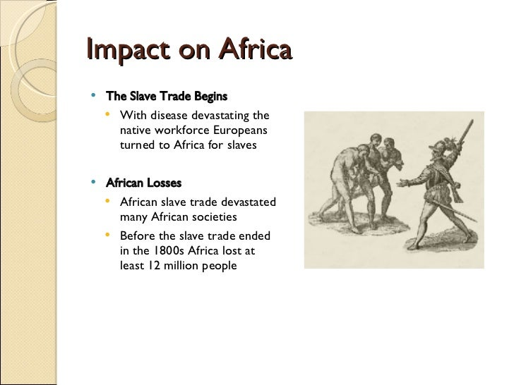 negative and positive impacts of the slave trade on africa The atlantic slave trade was not the only slave trade from africa, although it was the largest in volume and intensity as elikia m'bokolo wrote in le monde diplomatique : the african continent was bled of its human resources via all possible routes.